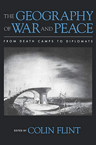 The Geography of War and Peace: From Death Camps to Diplomats: Colin Flint