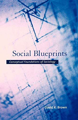 Social Blueprints: Conceptual Foundations of Sociology (0195162269) by David K. Brown