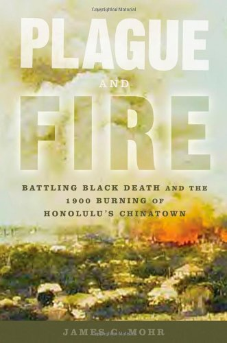 9780195162318: Plague and Fire: Battling Black Death and the 1900 Burning of Honolulu's Chinatown
