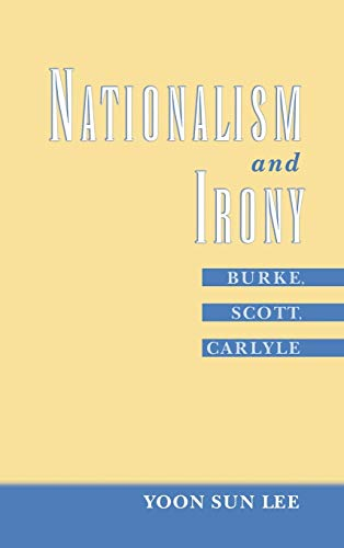 Nationalism and irony : Burke, Scott, Carlyle.: Lee, Yoon Sun.