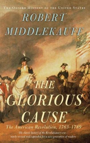 9780195162479: The Glorious Cause: The American Revolution, 1763-1789