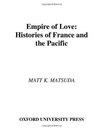 9780195162943: Empire of Love: Histories of France and the Pacific