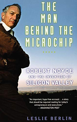 9780195163438: The Man Behind the Microchip: Robert Noyce and the Invention of Silicon Valley