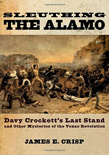 9780195163490: Sleuthing the Alamo: Davy Crockett's Last Stand and Other Mysteries of the Texas Revolution (New Narratives in American History)