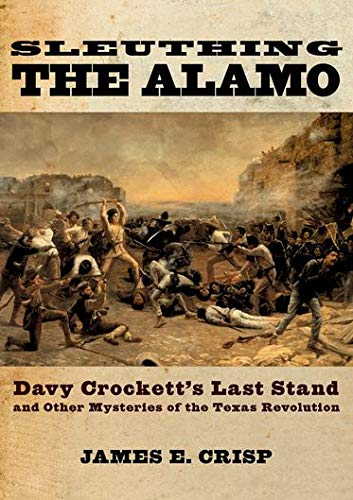 9780195163506: Sleuthing the Alamo: Davy Crockett's Last Stand and Other Mysteries of the Texas Revolution (New Narratives in American History)