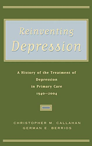 9780195165234: Reinventing Depression: A history of the treatment of depression in primary care, 1940-2004