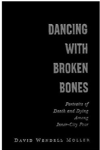 9780195165340: Dancing with Broken Bones: Portraits of Death and Dying among Inner-City Poor