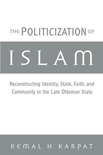 9780195165432: The Politicization of Islam: Reconstructing Identity, State, Faith, and Community in the Late Ottoman State (Studies in Middle Eastern History)
