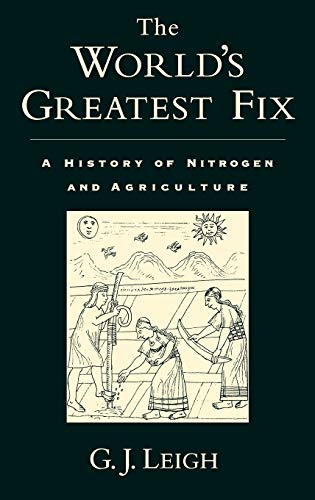 The world's greatest fix : a history of nitrogen and agriculture.: Leigh, G.J.