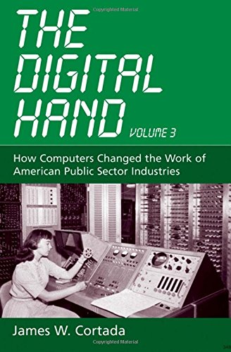 9780195165869: The Digital Hand, Vol 3: How Computers Changed the Work of American Public Sector Industries: v. 3