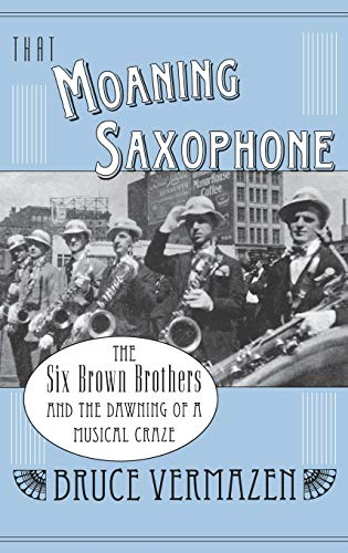 9780195165920: That Moaning Saxophone: The Six Brown Brothers and the Dawning of a Musical Craze