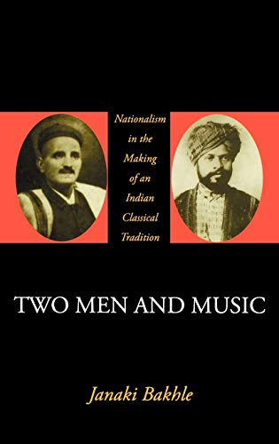 9780195166101: Two Men and Music: Nationalism in the Making of an Indian Classical Tradition