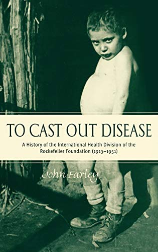 9780195166316: To Cast Out Disease: A History of the International Health Division of Rockefeller Foundation (1913-1951)
