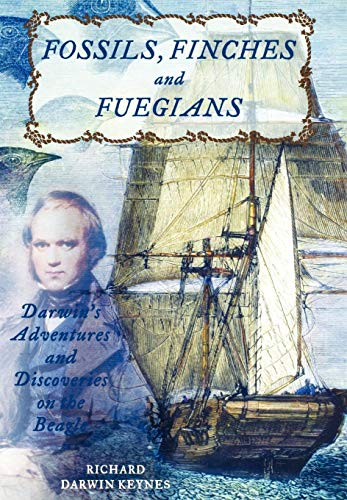 Fossils Finches and Fuegians: Darwin s Adventures and Discoveries on the Beagle (Hardback): Richard...