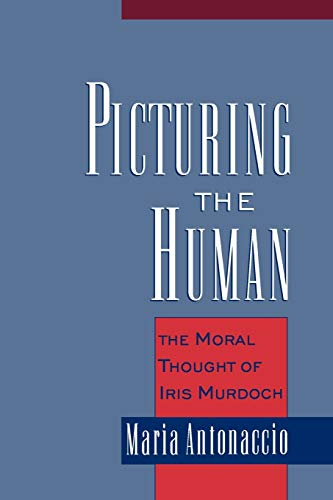 9780195166606: Picturing the Human: The Moral Thought of Iris Murdoch