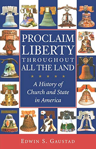 Proclaim Liberty Throughout All the Land: A: Gaustad, Edwin S.