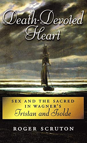 9780195166910: Death-Devoted Heart: Sex and the Sacred in Wagner's Tristan and Isolde