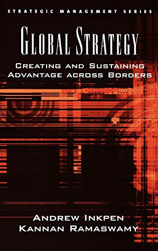 Global Strategy: Creating and Sustaining Advantage across Borders (Strategic Management Series): ...