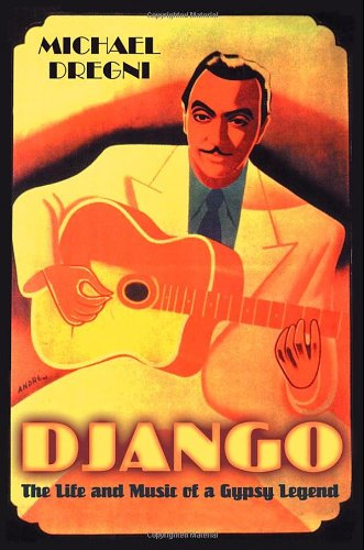 Django: The Life and Music of a Gypsy Legend: Dregni, Michael