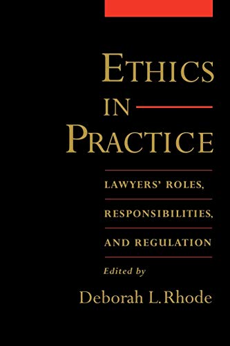 9780195167672: Ethics in Practice: Lawyers' Roles, Responsibilities, and Regulation
