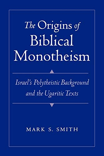 9780195167689: The Origins of Biblical Monotheism: Israel's Polytheistic Background and the Ugaritic Texts