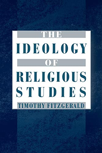 9780195167696: The Ideology of Religious Studies