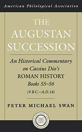 9780195167740: The Augustan Succession: An Historical Commentary on Cassius Dio's Roman History Books 55-56 (9 B.C.-A.D. 14) (Society for Classical Studies American Classical Studies)