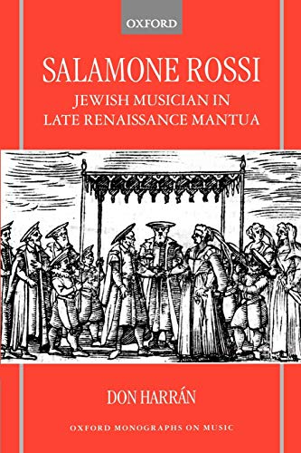 Salamone Rossi: Jewish Musician in Late Renaissance Mantua (Oxford Monographs on Music): Harr�n, ...