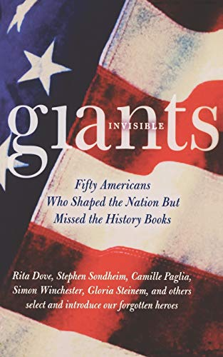 Stock image for Invisible Giants : Fifty Americans Who Shaped the Nation but Missed the History Books for sale by Better World Books: West