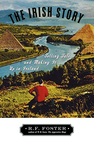 The Irish Story: Telling Tales and Making It Up in Ireland (0195168879) by Foster, R. F.
