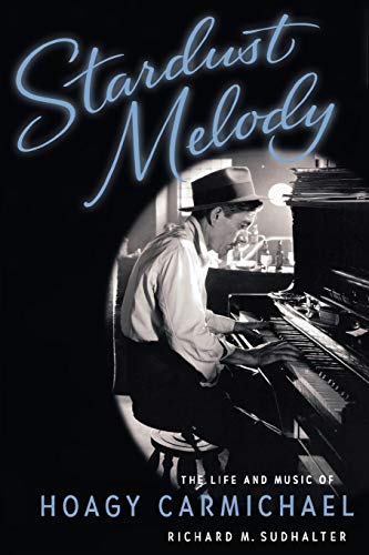 9780195168983: Stardust Melody: The Life and Music of Hoagy Carmichael