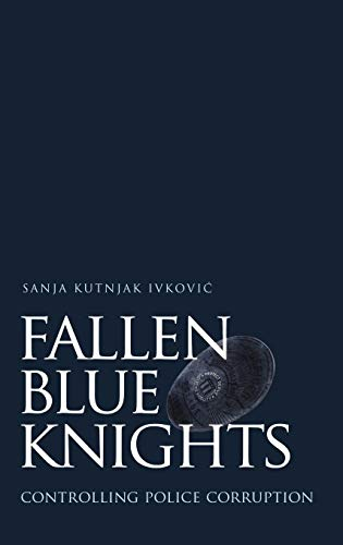 9780195169164: Fallen Blue Knights: Controlling Police Corruption (Studies in Crime and Public Policy)