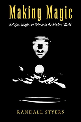 Making Magic: Religion, Magic, and Science in: Styers, Randall