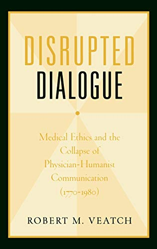 Disrupted dialogue : medical ethics and the collapse of physician-humanist communication ( 1770-...