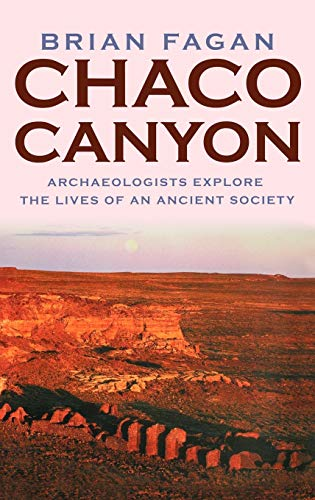 Chaco Canyon: Archeologists Explore the Lives of an Ancient Society: Fagan, Brian M.