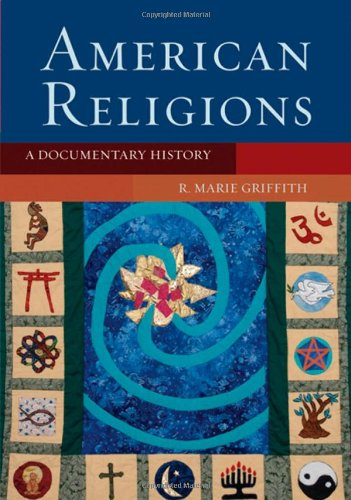 American Religions. A Documentary History.: GRIFFITH, R. M.,