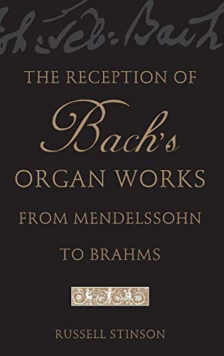 9780195171099: The Reception of Bach's Organ Works from Mendelssohn to Brahms