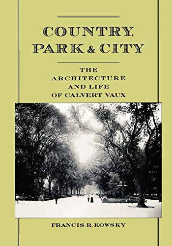 Country, Park and City. The Architecture and Life of Calvert Vaux