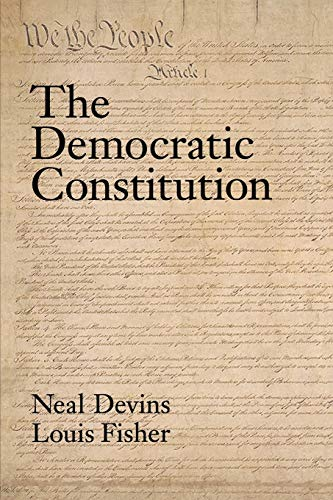 The democratic constitution.: Devins, Neal & Louis Fisher.