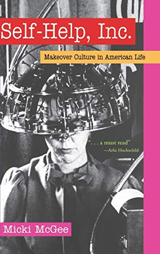 9780195171242: Self-Help, Inc.: Makeover Culture in American Life
