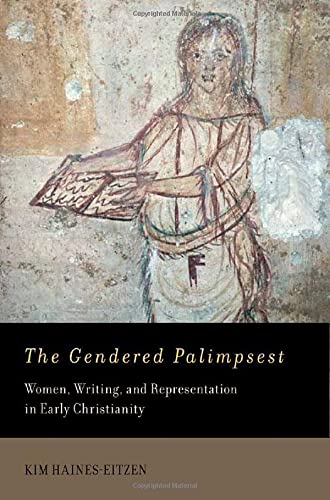 The Gendered Palimpsest. Women, Writing, and Representation in Early Christianity.: HAINES-EITZEN, ...