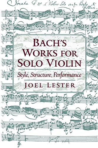 Bach's Works for Solo Violin: Style, Structure, Performance: Joel Lester