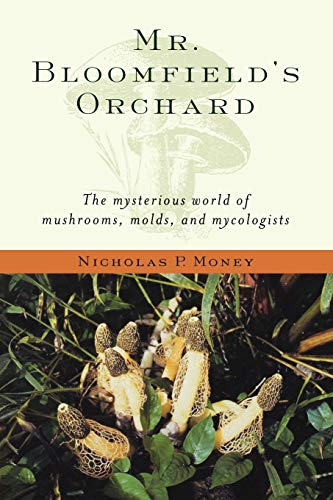 9780195171587: Mr. Bloomfield's Orchard: The Mysterious World of Mushrooms, Molds, and Mycologists
