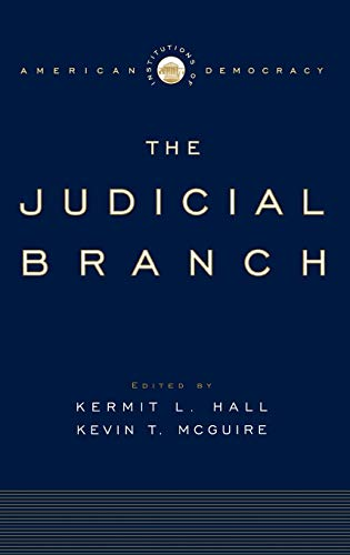Institutions of American Democracy: The Judicial Branch: Hall, Kermit L.;