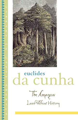 The Amazon: Land without History (Library of: Euclides da Cunha