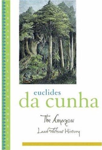 Tha Amazon: Land Without History: Da Cunha, Euclides