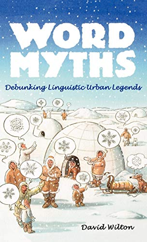Word Myths: Debunking Linguistic Urban Legends: David Wilton