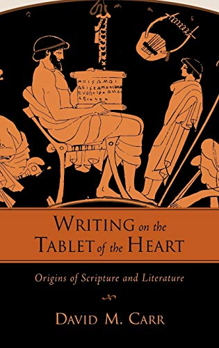 9780195172973: Writing on the Tablet of the Heart: Origins of Scripture and Literature