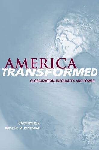 America transformed : globalization , inequality , and power.: Hytrek, Gary J., Zentgraf, Kristine ...
