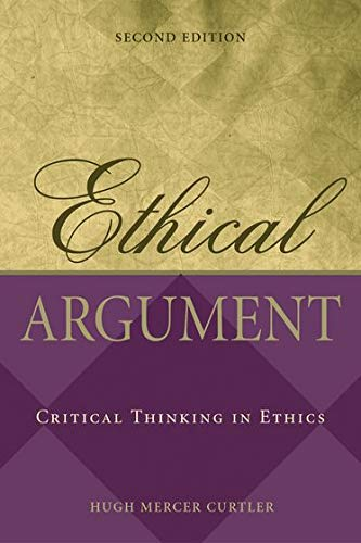 Ethical Argument: Critical Thinking in Ethics: Curtler, Hugh Mercer